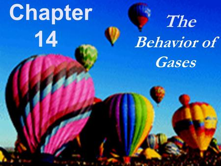 Chapter 14 The Behavior of Gases. Section 14.3 Ideal Gases l\