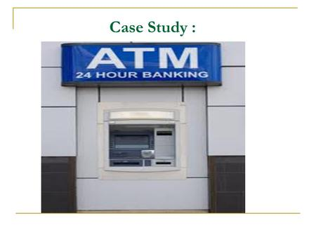 Case Study :. Introduction The ATM network will consist of a large number of ATM machines distributed over a wide geographical area. The network must.