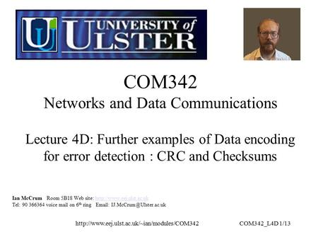 1/13 COM342 Networks and Data Communications Ian McCrum Room 5B18 Web site: