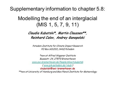 Supplementary information to chapter 5.8: Modelling the end of an interglacial (MIS 1, 5, 7, 9, 11) Claudia Kubatzki*, Martin Claussen**, Reinhard Calov,
