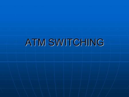 ATM SWITCHING. SWITCHING A Switch is a network element that transfer packet from Input port to output port. A Switch is a network element that transfer.