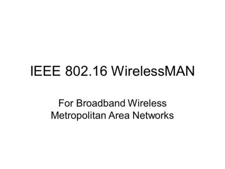 IEEE 802.16 WirelessMAN For Broadband Wireless Metropolitan Area Networks.