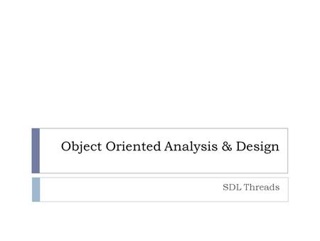 Object Oriented Analysis & Design SDL Threads. Contents 2  Processes  Thread Concepts  Creating threads  Critical sections  Synchronizing threads.