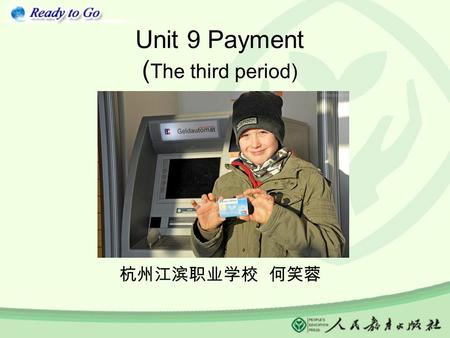 Unit 9 Payment ( The third period) 杭州江滨职业学校 何笑蓉. What is she going to do? She is going to answer the question. What is she doing? She is putting up her.