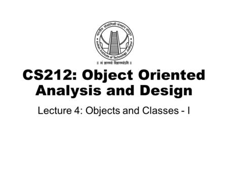 CS212: Object Oriented Analysis and Design Lecture 4: Objects and Classes - I.