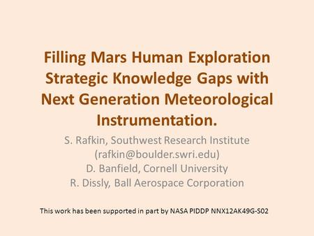 Filling Mars Human Exploration Strategic Knowledge Gaps with Next Generation Meteorological Instrumentation. S. Rafkin, Southwest Research Institute