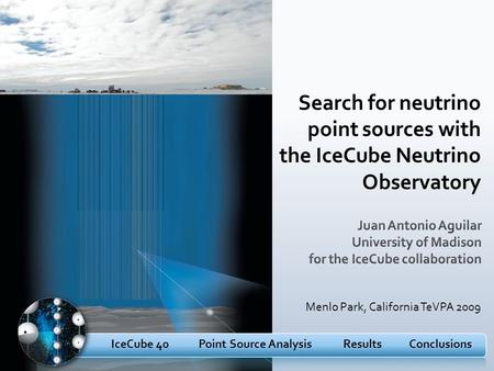 IceCube 40Point Source AnalysisResultsConclusions Search for neutrino point sources with the IceCube Neutrino Observatory Menlo Park, California TeVPA.