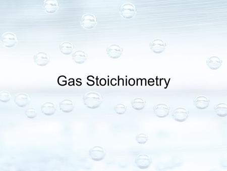 Gas Stoichiometry. Molar Volume of Gases The volume occupied by one mole of a gas at STP (standard temperature and pressure) –Equal to 22.4 L / mol –Can.