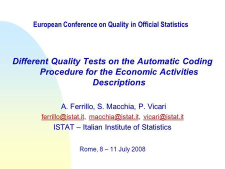 European Conference on Quality in Official Statistics Different Quality Tests on the Automatic Coding Procedure for the Economic Activities Descriptions.
