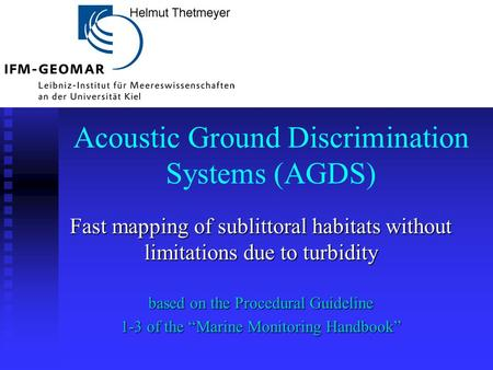 Acoustic Ground Discrimination Systems (AGDS) Fast mapping of sublittoral habitats without limitations due to turbidity based on the Procedural Guideline.