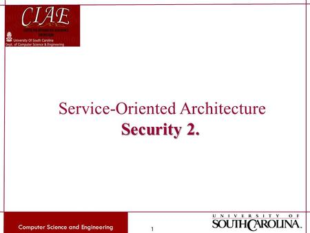 Computer Science and Engineering 1 Service-Oriented Architecture Security 2.