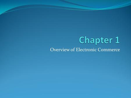 Overview of Electronic Commerce. Learning Objectives 1. Define electronic commerce (EC) and describe its various categories. 2. Describe and discuss the.