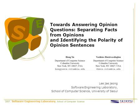 2007. Software Engineering Laboratory, School of Computer Science S E Towards Answering Opinion Questions: Separating Facts from Opinions and Identifying.
