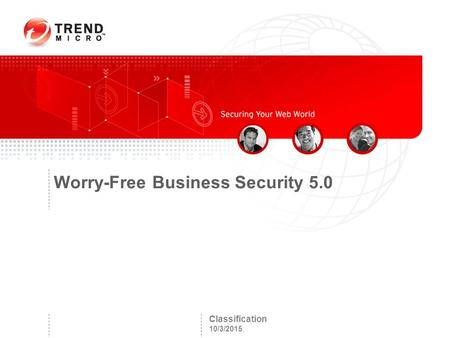 Classification 10/3/2015 Worry-Free Business Security 5.0.