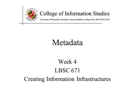 Metadata Week 4 LBSC 671 Creating Information Infrastructures.