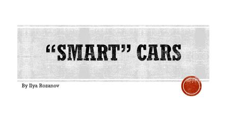 By Ilya Rozanov.  We all know what is smartphones, smart tv, smart watch.  Car with an internet access?  Does it makes coffee?