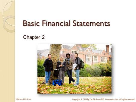 McGraw-Hill/Irwin Copyright © 2010 by The McGraw-Hill Companies, Inc. All rights reserved. Basic Financial Statements Chapter 2.