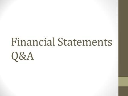 Financial Statements Q&A. Name a type of Financial Statement?