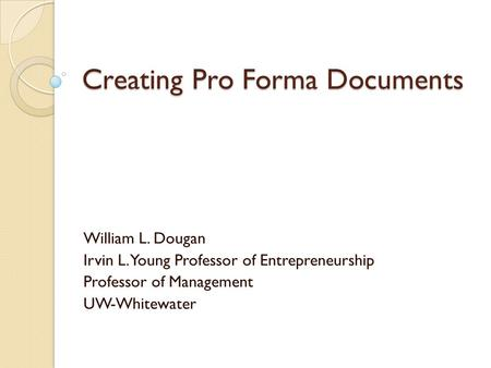 Creating Pro Forma Documents