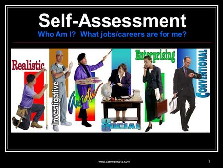 Www.careersmarts.com1 Self-Assessment Who Am I? What jobs/careers are for me?