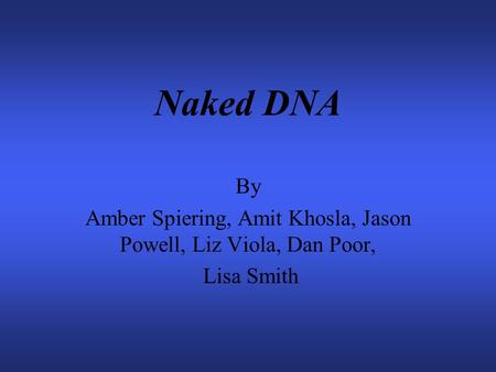 Naked DNA By Amber Spiering, Amit Khosla, Jason Powell, Liz Viola, Dan Poor, Lisa Smith.