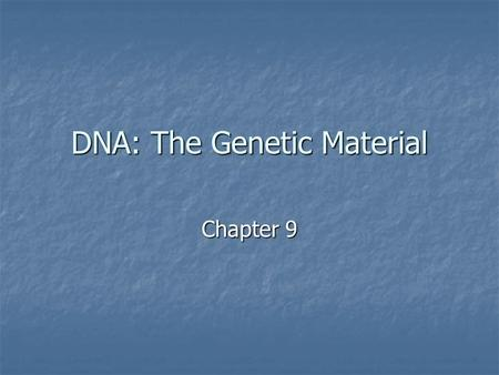 DNA: The Genetic Material Chapter 9. Mendel's work was published 1865 and he died in 1884 Mendel's work was published 1865 and he died in 1884 His work.