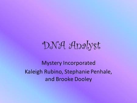 DNA Analyst Mystery Incorporated Kaleigh Rubino, Stephanie Penhale, and Brooke Dooley.