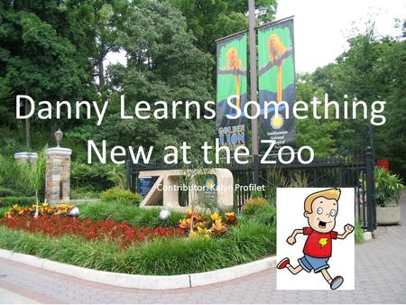 Danny Learns Something New at the Zoo Contributor: Kalyn Profilet.