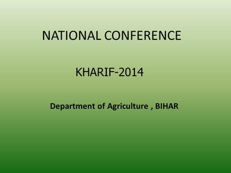 NATIONAL CONFERENCE Department of Agriculture, BIHAR, KHARIF-2014.