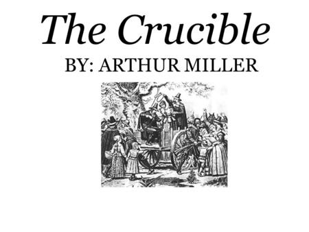 the crucible by arthur miller the authors background About arthur miller: arthur asher miller was an american playwright and essayist he was a prominent figure in american literature and cinema for over 61.