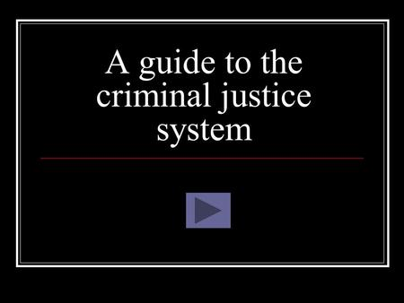 A guide to the criminal justice system. Why do we have laws Insert reason 1 Insert reason 2 Insert reason 3 Insert reason 4 Insert reason 5 Insert reason.