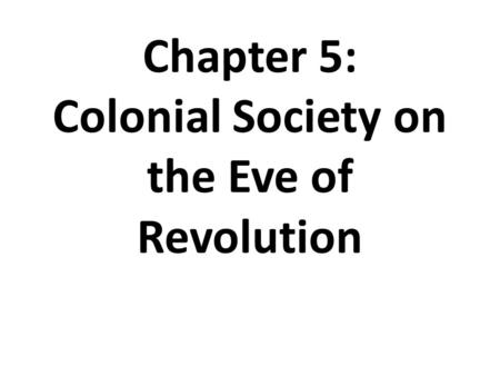 Chapter 5: Colonial Society on the Eve of Revolution.