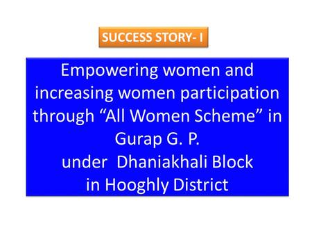 "Empowering women and increasing women participation through ""All Women Scheme"" in Gurap G. P. under Dhaniakhali Block in Hooghly District SUCCESS STORY-"