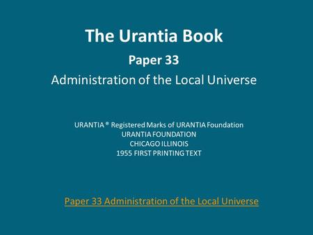 The Urantia Book Paper 33 Administration of the Local Universe Paper 33 Administration of the Local Universe.