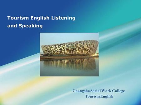 Tourism English Listening and Speaking Changsha Social Work College Tourism English.