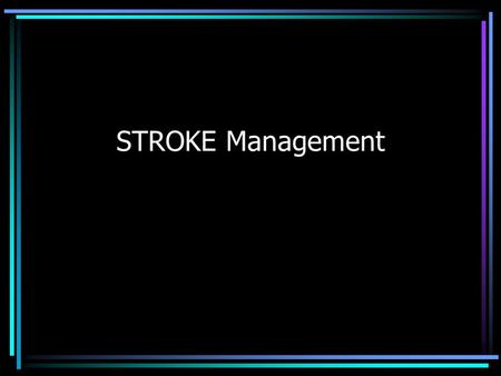 STROKE Management. Stroke - Management Stroke Chain of Survival –Detection Early sx recognition –Dispatch Prompt EMS response –Delivery Transport, approp,