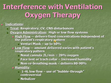 Interference with Ventilation Oxygen Therapy Indications: Indications: Treat: Respiratory; CV; CNS disturbances Treat: Respiratory; CV; CNS disturbances.