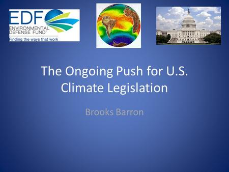 The Ongoing Push for U.S. Climate Legislation Brooks Barron.
