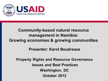 Community-based natural resource management in Namibia: Growing economies & growing communities Presenter: Karol Boudreaux Property Rights and Resource.