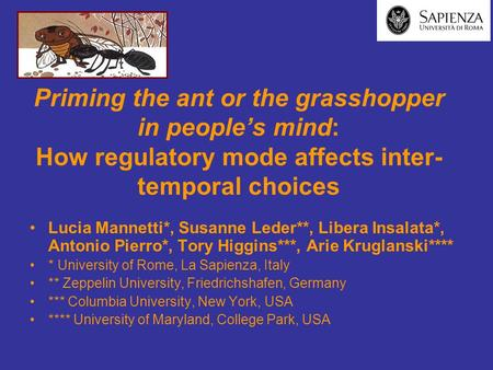 Priming the ant or the grasshopper in people's mind: How regulatory mode affects inter- temporal choices Lucia Mannetti*, Susanne Leder**, Libera Insalata*,