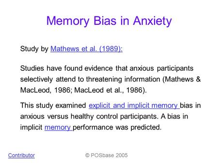 Memory Bias in Anxiety Studies have found evidence that anxious participants selectively attend to threatening information (Mathews & MacLeod, 1986; MacLeod.