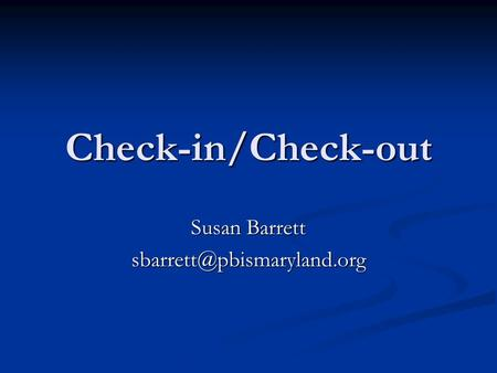 Check-in/Check-out Susan Barrett