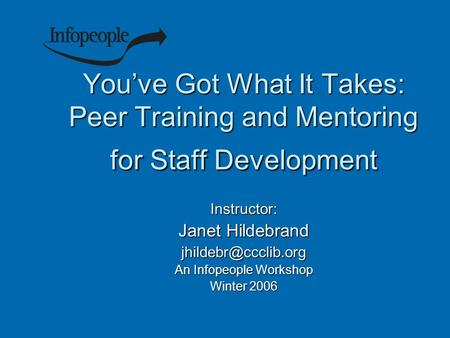 You've Got What It Takes: Peer Training and Mentoring for Staff Development You've Got What It Takes: Peer Training and Mentoring for Staff Development.