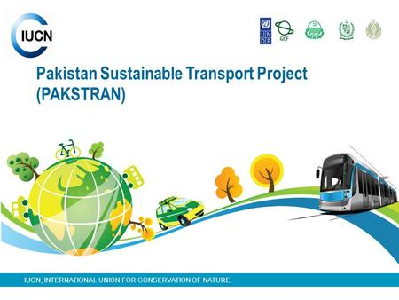 IUCN, INTERNATIONAL UNION FOR CONSERVATION OF NATURE Pakistan Sustainable Transport Project (PAKSTRAN)