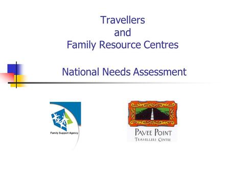Travellers and Family Resource Centres National Needs Assessment.