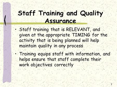 1 Staff Training and Quality Assurance Staff training that is RELEVANT, and given at the appropriate TIMING for the activity that is being planned will.