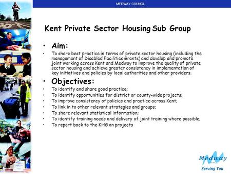 MEDWAY COUNCIL Kent Private Sector Housing Sub Group Aim: To share best practice in terms of private sector housing (including the management of Disabled.