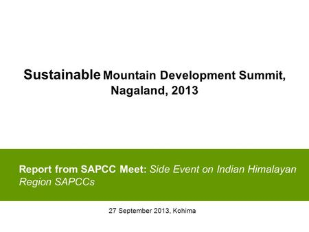 Report from SAPCC Meet: Side Event on Indian Himalayan Region SAPCCs 27 September 2013, Kohima Sustainable Mountain Development Summit, Nagaland, 2013.