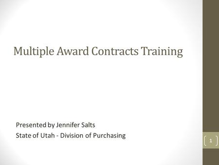 Multiple Award Contracts Training Presented by Jennifer Salts State of Utah - Division of Purchasing 1.