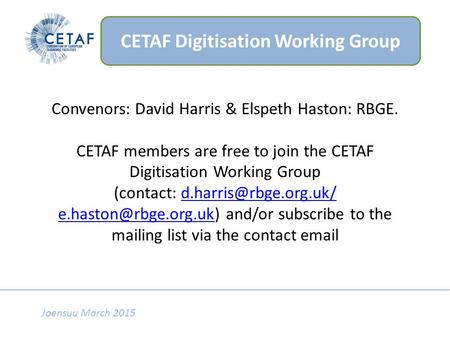 Convenors: David Harris & Elspeth Haston: RBGE. CETAF members are free to join the CETAF Digitisation Working Group (contact: